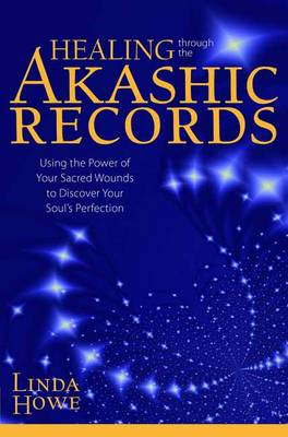 Healing Through the Akashic Records by Linda Howe