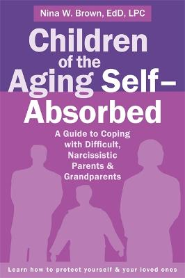 Children of the Aging Self-Absorbed by Nina W. Brown