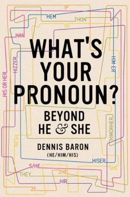 What's Your Pronoun?: Beyond He and She by Dennis Baron