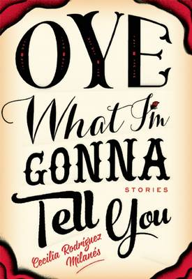 Oye What I'm Gonna Tell You by Cecilia Rodriguez Milanes