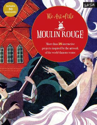 The Art of the Moulin Rouge by Walter Foster Creative Team
