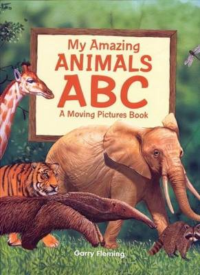 Amazing Animals Alphabet Moving Picture Book by Garry Fleming