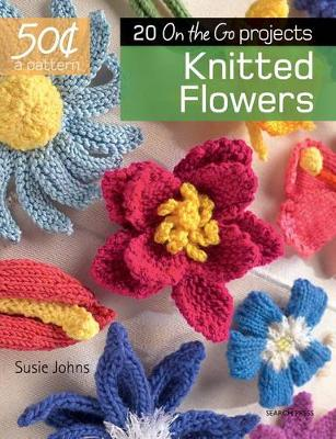 50 Cents a Pattern: Knitted Flowers by Susie Johns