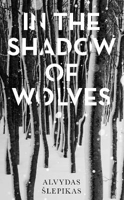 In the Shadow of Wolves: A Times Book of the Year, 2019 by Alvydas Slepikas
