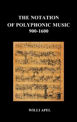 The Notation Of Polyphonic Music 900 1600 (Hardback) by Willi Apel