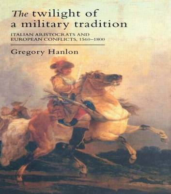 The Twilight Of A Military Tradition by Gregory Hanlon