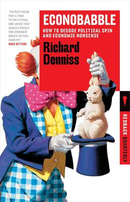 Econobabble: How To Decode Political Spin And Economic Nonsense:Redback 8 by Richard Denniss