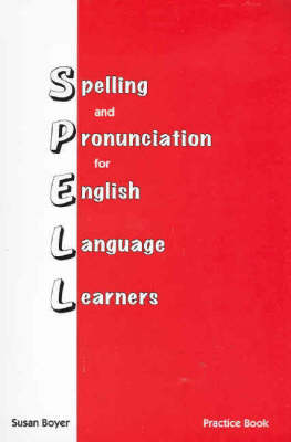 Spelling and Pronunciation for English Language Learners: Practice Book: Practice Book by Susan Boyer