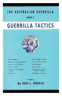 GUERRILLA TACTICS: The Australian Guerrilla Book 3 by Ion Idriess