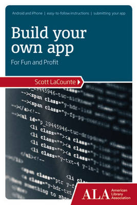 Build Your Own App for Fun and Profit by Scott La Counte