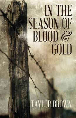 In the Season of Blood and Gold by Taylor Brown