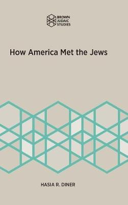 How America Met the Jews by Hasia R. Diner