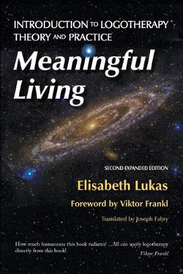 Meaningful Living: Introduction to Logotherapy Theory and Practice book