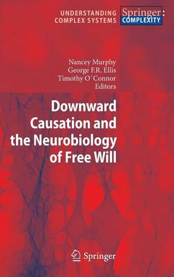 Downward Causation and the Neurobiology of Free Will by Nancey Murphy
