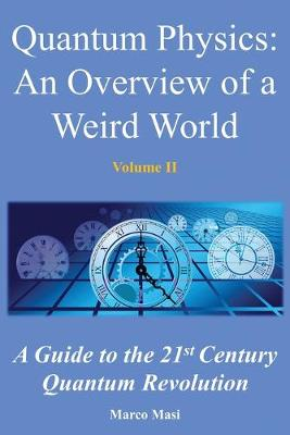 Quantum Physics, an Overview of a Weird World: A Guide to the 21st Century Quantum Revolution by Marco Masi