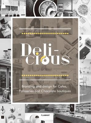Delicious: Branding And Design For Cafes, Patisseries And Chocolate Boutiques by Design 360 Degrees