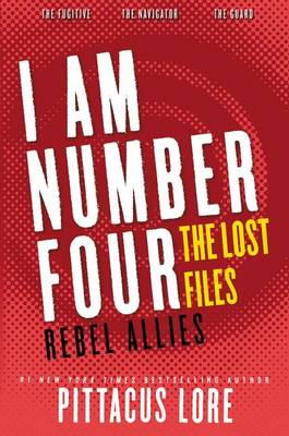 I Am Number Four: The Lost Files: Rebel Allies by Pittacus Lore