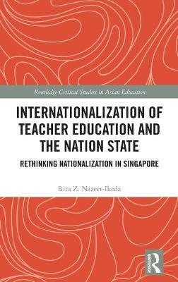 Internationalization of Teacher Education and the Nation State: Rethinking Nationalization in Singapore book