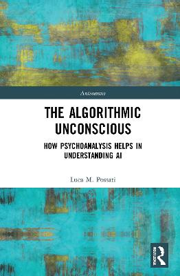 The Algorithmic Unconscious: How Psychoanalysis Helps in Understanding AI book