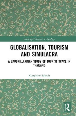 Globalisation, Tourism and Simulacra: A Baudrillardian Study of Tourist Space in Thailand book