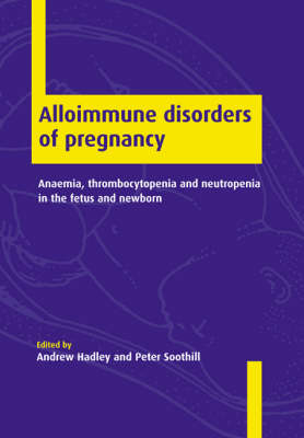 Alloimmune Disorders of Pregnancy by Andrew Hadley