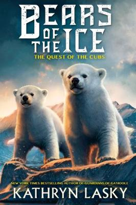 Bears of the Ice #1: The Quest of the Cubs by Kathryn Lasky