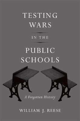 Testing Wars in the Public Schools by William J. Reese