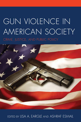Gun Violence in American Society by Lisa A. Eargle