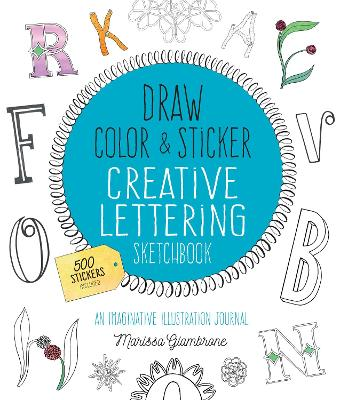 Draw, Color, and Sticker Creative Lettering Sketchbook: An Imaginative Illustration Journal - 500 Stickers Included book