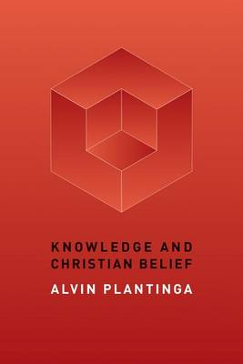 Knowledge and Christian Belief by Alvin Plantinga