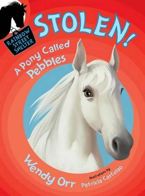 Stolen! a Pony Called Pebbles by Wendy Orr