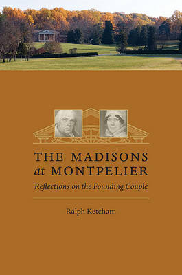 The Madisons at Montpelier by Ralph Ketcham