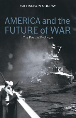 The America and the Future of War by Williamson Murray