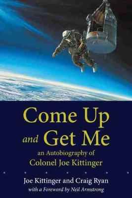 Come Up and Get Me by Joe W. Kittinger