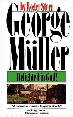 George Muller Delighted in God by Roger Steer