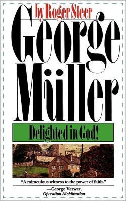 George Muller Delighted in God by Roger Steer