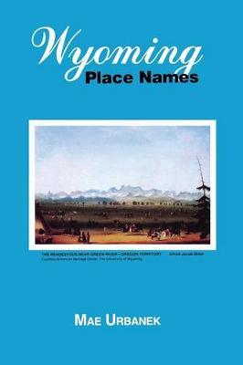 Wyoming Place Names by Mae Urbanek