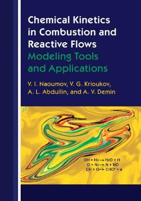 Chemical Kinetics in Combustion and Reactive Flows: Modeling Tools and Applications by V. I. Naoumov