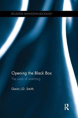 Opening the Black Box: The Work of Watching by Gavin J. D. Smith