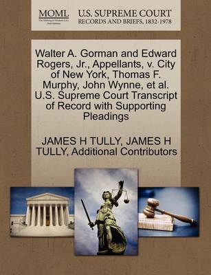 Walter A. Gorman and Edward Rogers, JR., Appellants, V. City of New York, Thomas F. Murphy, John Wynne, et al. U.S. Supreme Court Transcript of Record with Supporting Pleadings by James H Tully
