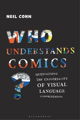 Who Understands Comics?: Questioning the Universality of Visual Language Comprehension by Dr Neil Cohn