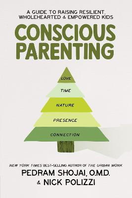 Conscious Parenting: A Guide to Raising Resilient, Wholehearted & Empowered Kids by Nick Polizzi