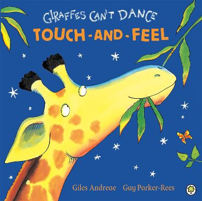 Giraffes Can't Dance Touch-and-Feel Board Book by Giles Andreae