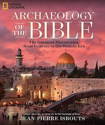 Archaeology of the Bible by Jean-Pierre Isbouts