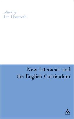 New Literacies and the English Curriculum by Len Unsworth