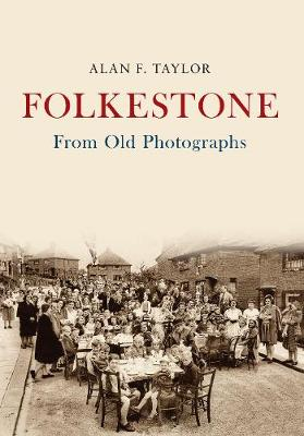 Folkestone From Old Photographs by Alan F. Taylor