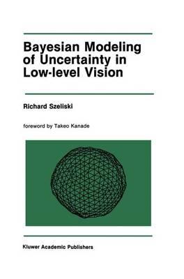 Bayesian Modeling of Uncertainty in Low-Level Vision by Richard Szeliski