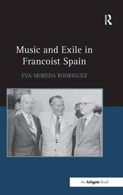 Music and Exile in Francoist Spain by Eva Moreda Rodriguez