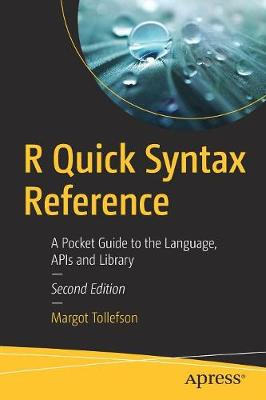 R Quick Syntax Reference: A Pocket Guide to the Language, APIs and Library by Margot Tollefson