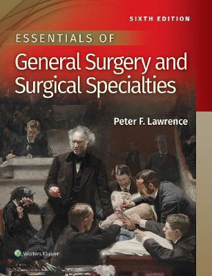Essentials of General Surgery and Surgical Specialties by Dr. Peter F Lawrence
